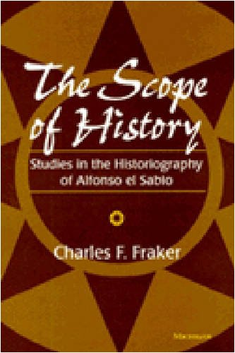 The Scope of History: Studies in the Historiography of Alfonso el Sabio: Fraker, Charles F.