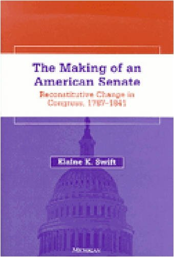 9780472107025: The Making of an American Senate: Reconstitutive Change in Congress, 1787-1841