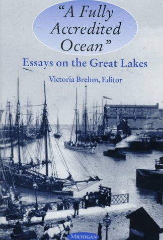 A Fully Accredited Ocean: Essays on the Great Lakes: Victoria Brehm (Editor)