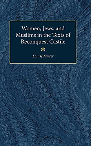 Women, Jews, and Muslims in the Texts of Reconquest Castile: MIRRER, LOUISE
