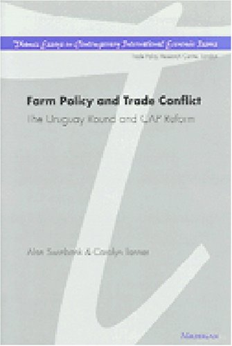 Farm Policy and Trade Conflict: The Uruguay Round and CAP Reform (Thames Essays on Contemporary I...
