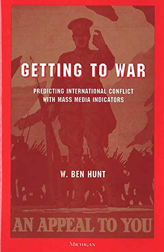 9780472107513: Getting to War: Predicting International Conflict with Mass Media Indicators