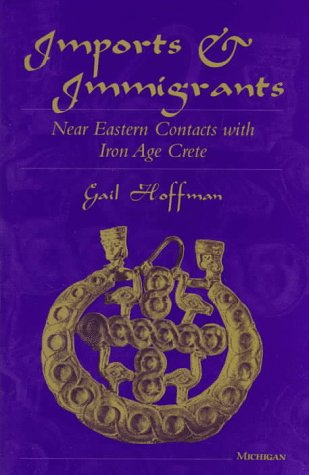 9780472107704: Imports and Immigrants: Near Eastern Contacts with Iron Age Crete (Teas 539)