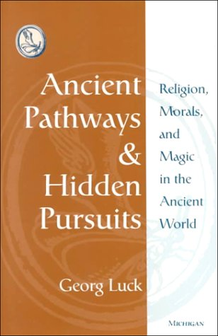 Ancient Pathways and Hidden Pursuits Religion, Morals, and Magic in the Ancient World