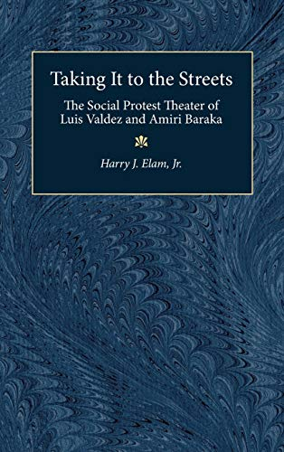 Taking It to the Streets: The Social Protest Theater of Luis Valdez and Amiri Baraka: Elam, Harry J...