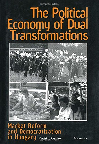 9780472107940: The Political Economy of Dual Transformations: Market Reform and Democratization in Hungary