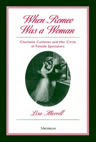 9780472107995: When Romeo Was a Woman: Charlotte Cushman and Her Circle of Female Spectators