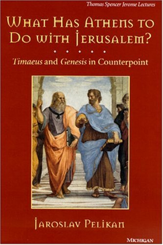 9780472108077: What Has Athens to Do with Jerusalem?: Timaeus and Genesis in Counterpoint (Thomas Spencer Jerome Lectures)