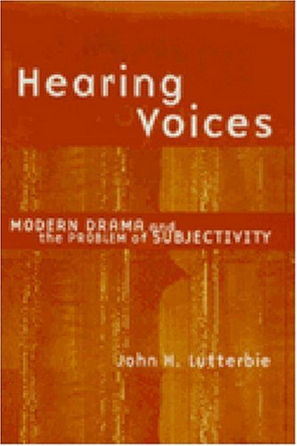 9780472108084: Hearing Voices: Modern Drama and the Problem of Subjectivity (Theater: Theory/Text/Performance)