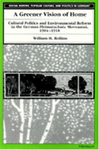 A Greener Vision of Home: Cultural Politics and Environmental Reform in the German Heimatschutz ...