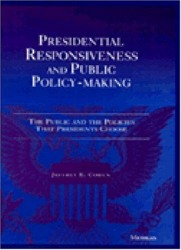 9780472108121: Presidential Responsiveness and Public Policy-Making: The Public and the Policies That Presidents Choose