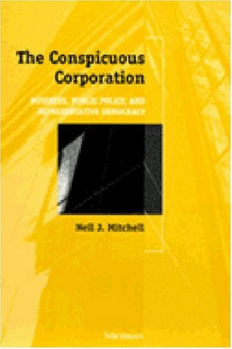The Conspicuous Corporation: Business, Public Policy, and Representative Democracy: Mitchell, Neil ...