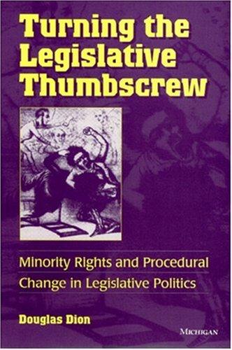 Turning the Legislative Thumbscrew: Minority Rights and Procedural Change in Legislative Politics (...
