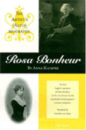 Rosa Bonheur: The Artist's (Auto)biography - Klumpke, Anna