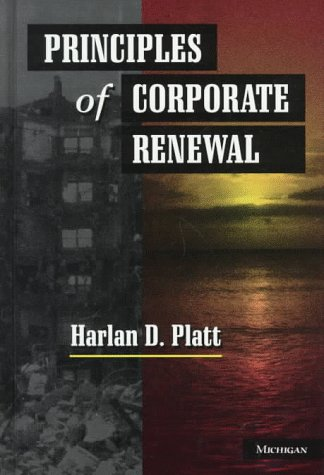 Principles of Corporate Renewal: Harlan D. Platt