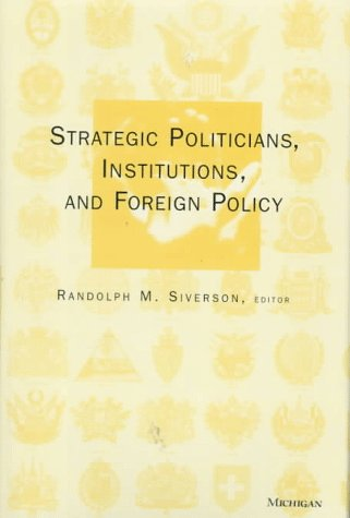 9780472108428: Strategic Politicians, Institutions, and Foreign Policy