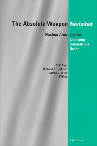 The Absolute Weapon Revisited: Nuclear Arms and the Emerging International Order