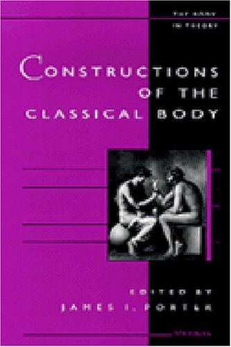 9780472109081: Constructions of the Classical Body (The Body, In Theory: Histories of Cultural Materialism)