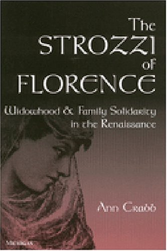 The Strozzi of Florence: Widowhood and Family Solidarity in the Renaissance: Ann Crabb