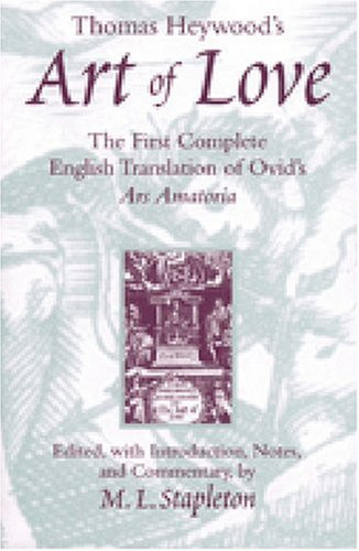9780472109135: Thomas Heywood's Art of Love: The First Complete English Translation of Ovid's Ars Amatoria