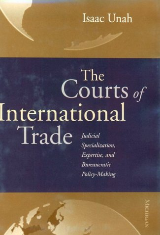 The Courts of International Trade: Judicial Specialization, Expertise, and Bureaucratic ...