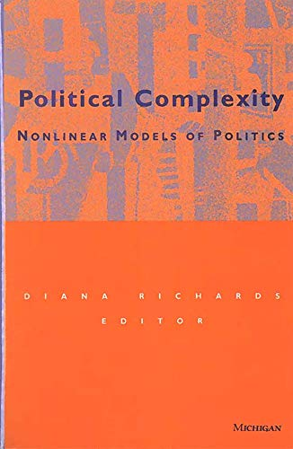 Political Complexity - Nonlinear Models of Politics: Richards, Diana Eva-Ann