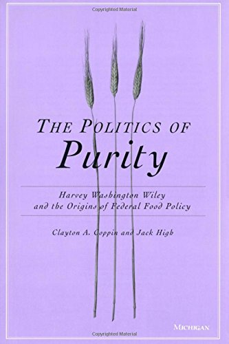 The Politics of Purity: Harvey Washington Wiley and the Origins of Federal Food Policy: Clayton ...