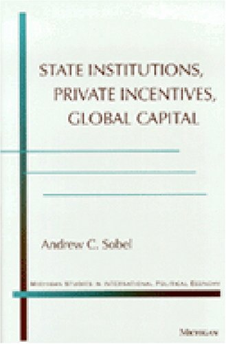 9780472110056: State Institutions, Private Incentives, Global Capital (Michigan Studies in International Political Economy)