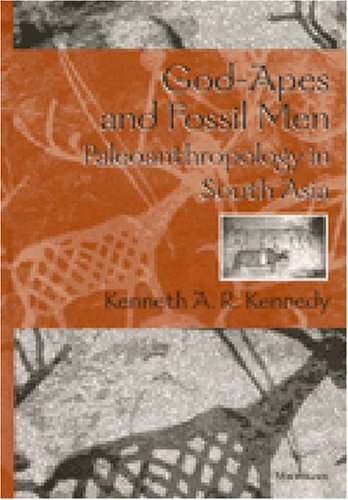 God-Apes and Fossil Men: Paleoanthropology of South Asia: Kennedy, Kenneth A.R.