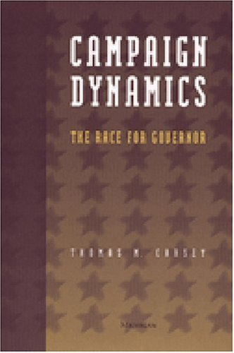 Campaign Dynamics: The Race for Governor (Hardback): Thomas M. Carsey