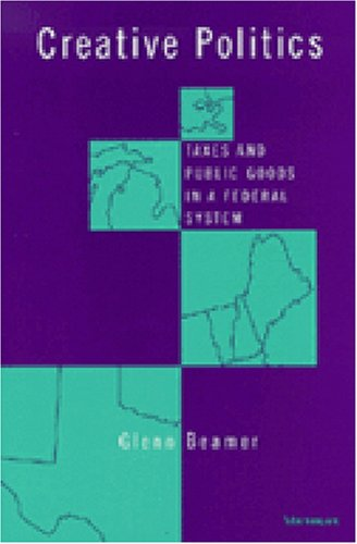 9780472110209: Creative Politics: Taxes and Public Goods in a Federal System