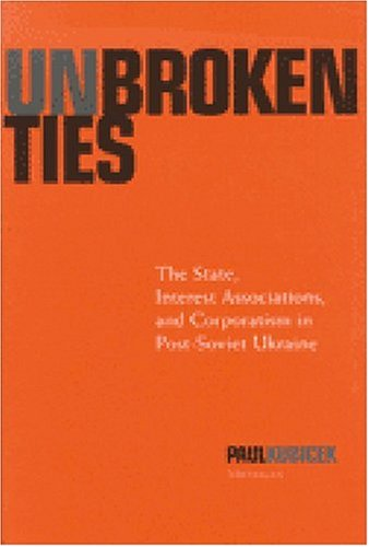 Unbroken Ties: The State, Interest Associations and Corporatism in Post-Soviet Ukraine (Hardback): ...