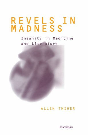Revels in Madness : Insanity in Medicine: Allen Thiher