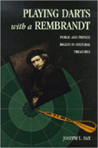 9780472110445: Playing Darts with a Rembrandt: Public and Private Rights in Cultural Treasures