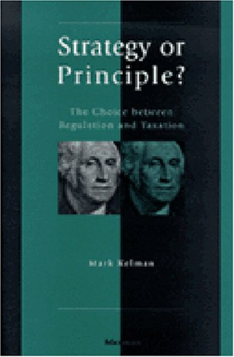 Strategy or Principle?: The Choice Between Regulation and Taxation: Kelman, Mark