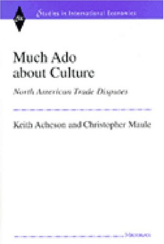 Much Ado About Culture: North American Trade Disputes (Hardback): Keith Acheson, Christopher Maule