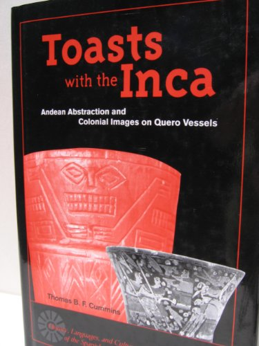9780472110513: Toasts with the Inca: Andean Abstraction and Colonial Images on Quero Vessels (History, Languages & Cultures of the Spanish & Portuguese Worlds)