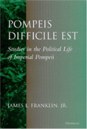 9780472110568: Pompeis Difficile Est: Studies in the Political Life of Imperial Pompeii