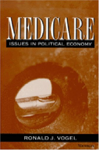 Medicare - Issues in Political Economy: Vogel, Ronald J.