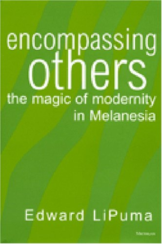 Encompassing Others: The Magic of Modernity in Melanesia (Hardback): Edward Lipuma