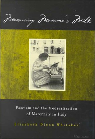 9780472110780: Measuring Mamma's Milk: Fascism and the Medicalization of Maternity in Italy