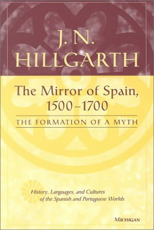 9780472110926: The Mirror of Spain, 1500-1700: The Formation of a Myth (History, Languages, and Cultures of the Spanish and Portuguese Worlds)