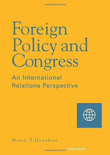 Foreign Policy and Congress: An International Relations Perspective (Hardback): Marie T. Henehan