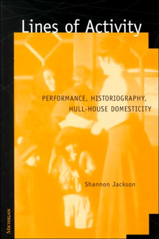 9780472111121: Lines of Activity: Performance, Historiography, Hull-House Domesticity
