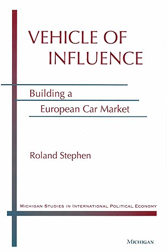 Vehicle of Influence: Building a European Car Market (Hardback): Roland Stephen