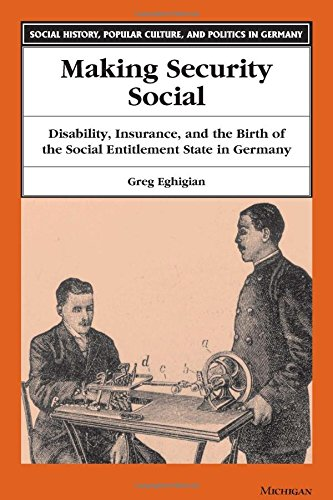 Making Security Social: Disability, Insurance, and the Birth of the Social Entitlement State in ...
