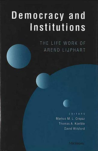 9780472111268: Democracy and Institutions: The Life Work of Arend Lijphart