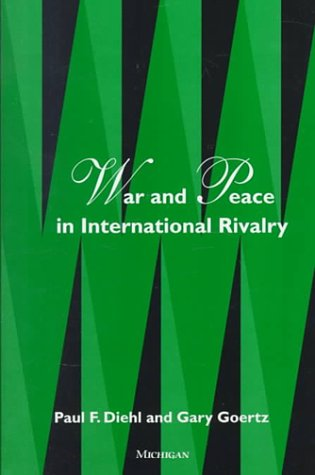 War and Peace in International Rivalry: Diehl, Paul F., Goertz, Gary