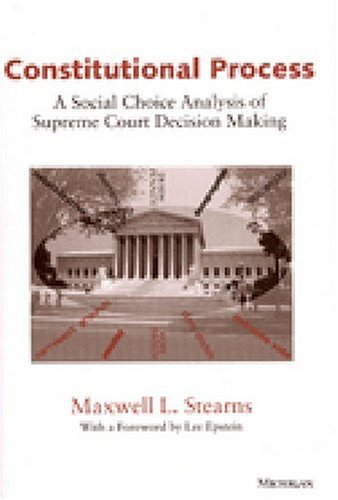 Constitutional Process: A Social Choice Analysis of Supreme Court Decision Making: Stearns, Maxwell...