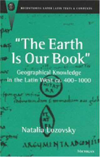 Earth is Our Book: Geographical Knowledge in the Latin West, ca.400-1000 (Hardback): Natalia ...